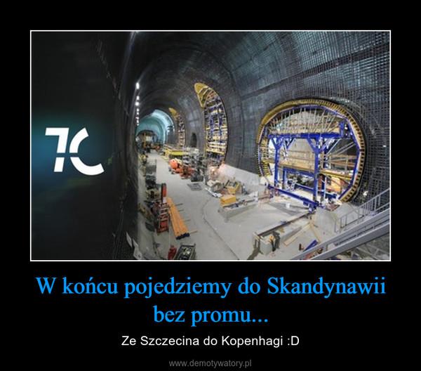 W końcu pojedziemy do Skandynawii bez promu... – Ze Szczecina do Kopenhagi :D