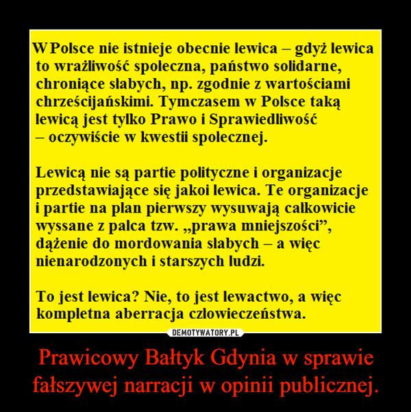 Prawicowy Bałtyk Gdynia w sprawie fałszywej narracji w opinii publicznej. –