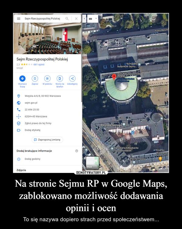 Na stronie Sejmu RP w Google Maps, zablokowano możliwość dodawania opinii i ocen – To się nazywa dopiero strach przed społeczeństwem...