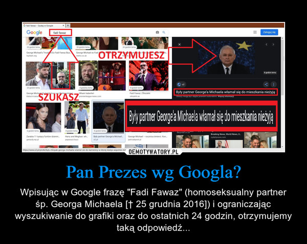 """Pan Prezes wg Googla? – Wpisując w Google frazę """"Fadi Fawaz"""" (homoseksualny partner śp. Georga Michaela [† 25 grudnia 2016]) i ograniczając wyszukiwanie do grafiki oraz do ostatnich 24 godzin, otrzymujemy taką odpowiedź..."""