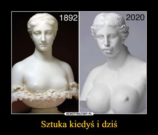 Sztuka kiedyś i dziś –