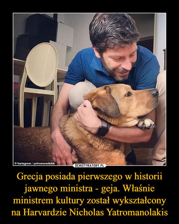 Grecja posiada pierwszego w historii jawnego ministra - geja. Właśnie ministrem kultury został wykształcony na Harvardzie Nicholas Yatromanolakis –