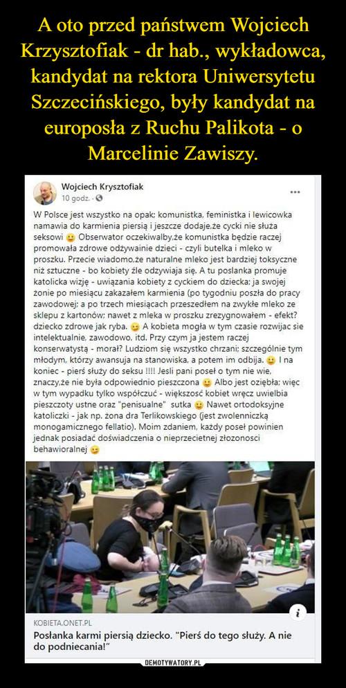 A oto przed państwem Wojciech Krzysztofiak - dr hab., wykładowca, kandydat na rektora Uniwersytetu Szczecińskiego, były kandydat na europosła z Ruchu Palikota - o Marcelinie Zawiszy.