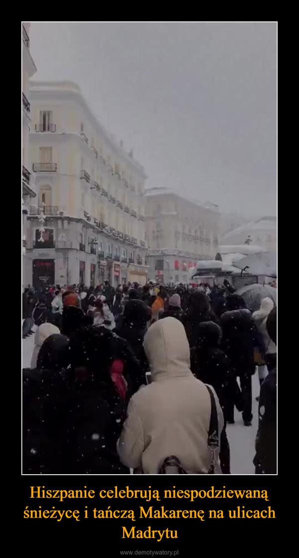 Hiszpanie celebrują niespodziewaną śnieżycę i tańczą Makarenę na ulicach Madrytu –