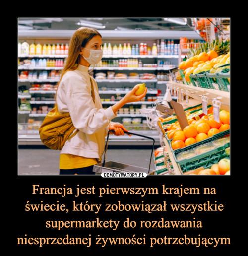 Francja jest pierwszym krajem na świecie, który zobowiązał wszystkie supermarkety do rozdawania niesprzedanej żywności potrzebującym