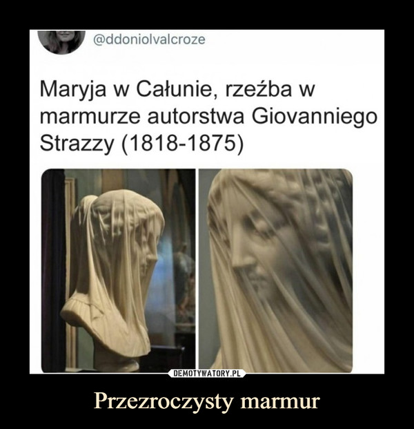 Przezroczysty marmur –  Maryja w Całunie, rzeźba w marmurze autorstwa Giovanniego Strazzy 1818-1875