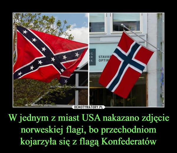 W jednym z miast USA nakazano zdjęcie norweskiej flagi, bo przechodniom kojarzyła się z flagą Konfederatów –
