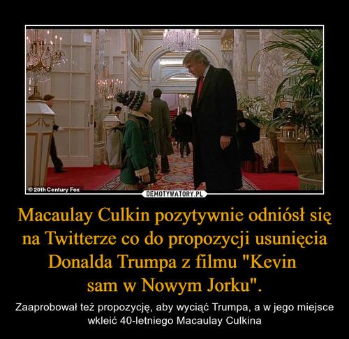 """Macaulay Culkin pozytywnie odniósł się na Twitterze co do propozycji usunięcia Donalda Trumpa z filmu """"Kevin  sam w Nowym Jorku""""."""