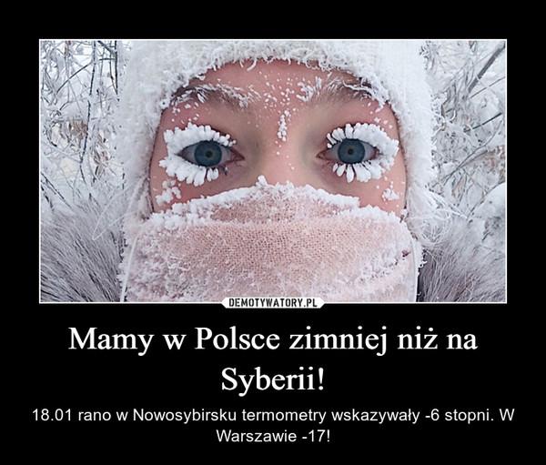 Mamy w Polsce zimniej niż na Syberii! – 18.01 rano w Nowosybirsku termometry wskazywały -6 stopni. W Warszawie -17!