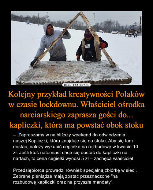 Kolejny przykład kreatywności Polaków w czasie lockdownu. Właściciel ośrodka narciarskiego zaprasza gości do... kapliczki, która ma powstać obok stoku