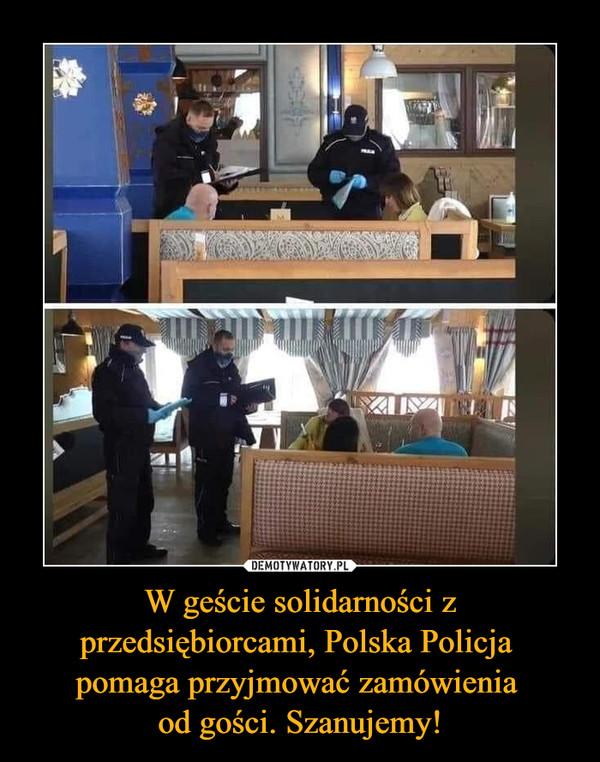 W geście solidarności z przedsiębiorcami, Polska Policja pomaga przyjmować zamówienia od gości. Szanujemy! –