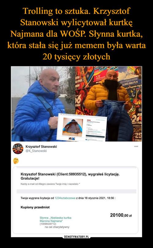 Trolling to sztuka. Krzysztof Stanowski wylicytował kurtkę Najmana dla WOŚP. Słynna kurtka, która stała się już memem była warta 20 tysięcy złotych