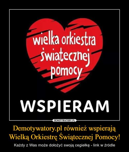Demotywatory.pl również wspierają Wielką Orkiestrę Świątecznej Pomocy!