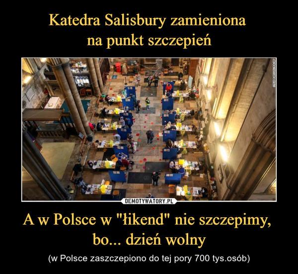 """Katedra Salisbury zamieniona  na punkt szczepień A w Polsce w """"łikend"""" nie szczepimy,  bo... dzień wolny"""