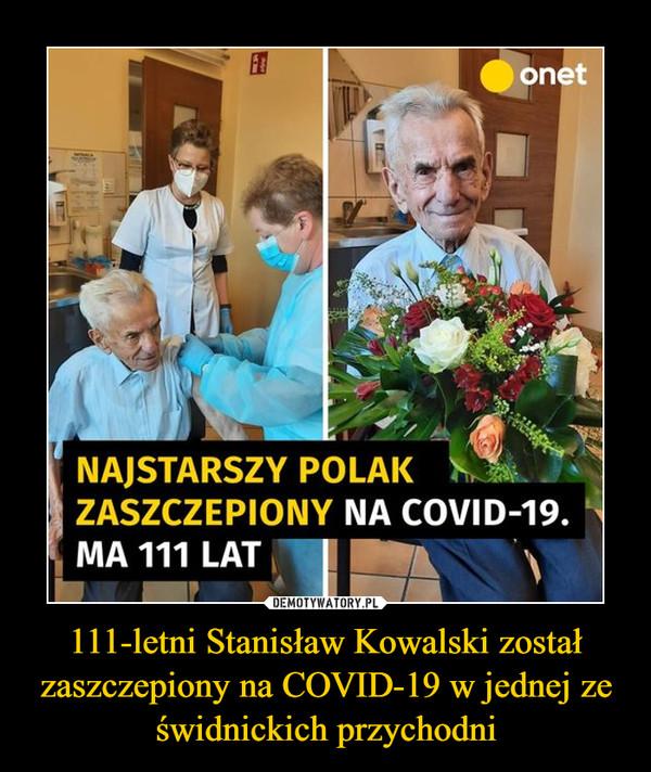 111-letni Stanisław Kowalski został zaszczepiony na COVID-19 w jednej ze świdnickich przychodni –