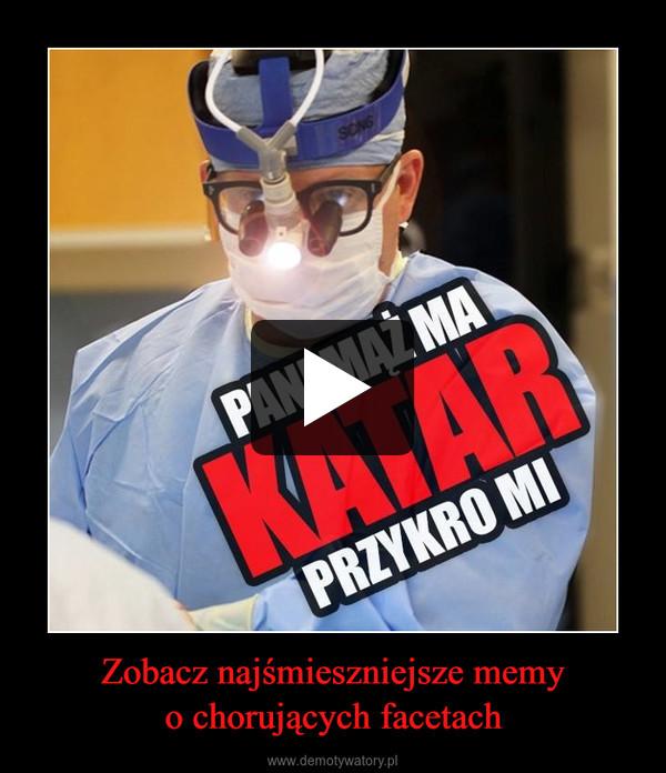 Zobacz najśmieszniejsze memyo chorujących facetach –