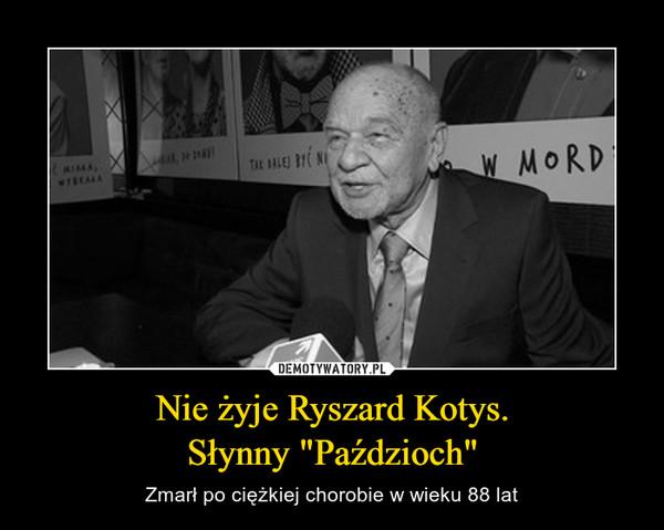 """Nie żyje Ryszard Kotys.Słynny """"Paździoch"""" – Zmarł po ciężkiej chorobie w wieku 88 lat"""