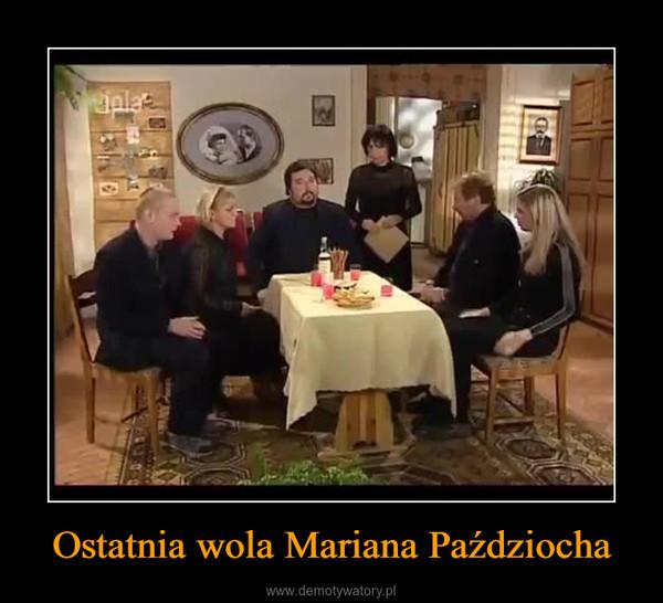 Ostatnia wola Mariana Paździocha –