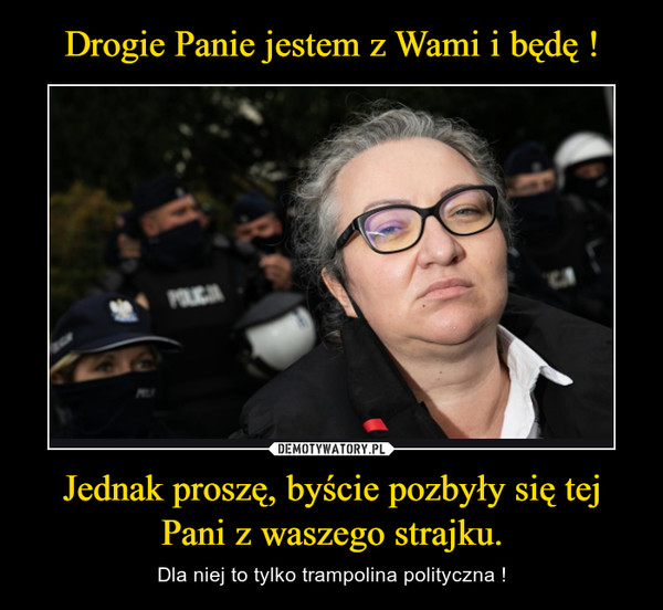 Jednak proszę, byście pozbyły się tej Pani z waszego strajku. – Dla niej to tylko trampolina polityczna !