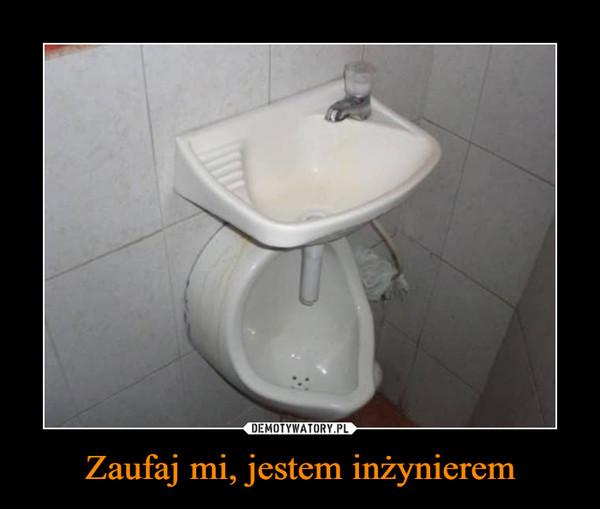 Zaufaj mi, jestem inżynierem –