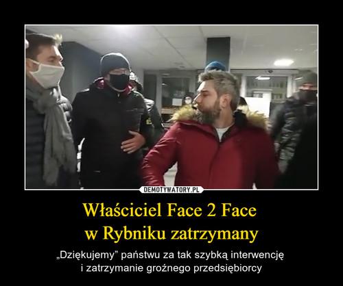 Właściciel Face 2 Face  w Rybniku zatrzymany