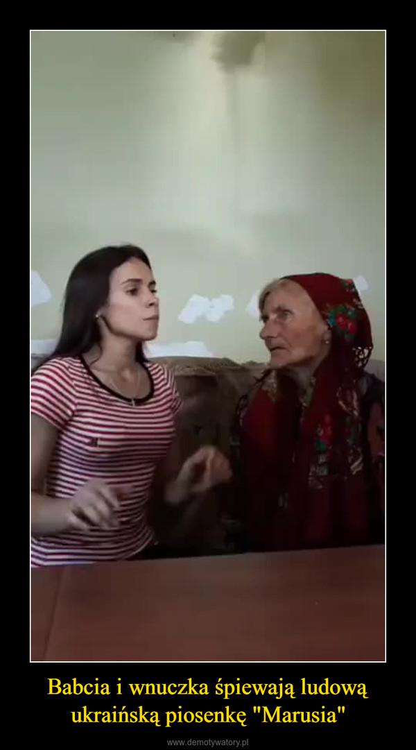 """Babcia i wnuczka śpiewają ludową ukraińską piosenkę """"Marusia"""" –"""