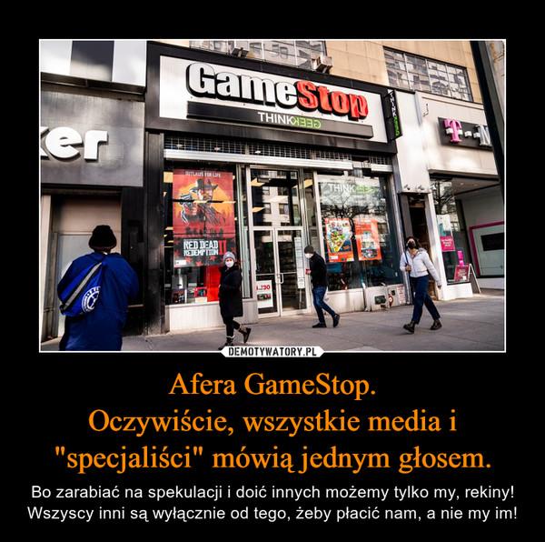 """Afera GameStop.Oczywiście, wszystkie media i """"specjaliści"""" mówią jednym głosem. – Bo zarabiać na spekulacji i doić innych możemy tylko my, rekiny! Wszyscy inni są wyłącznie od tego, żeby płacić nam, a nie my im!"""
