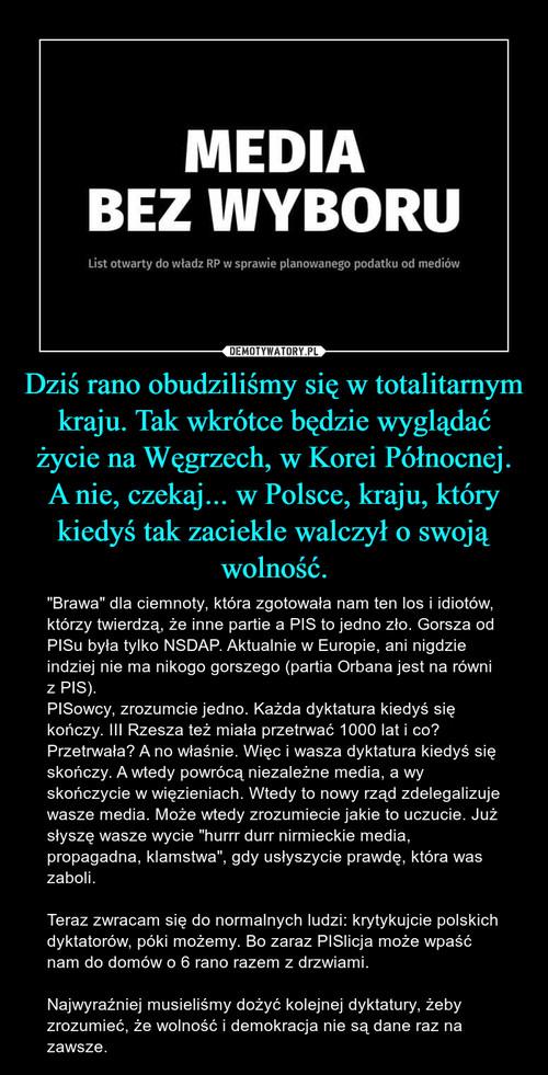 Dziś rano obudziliśmy się w totalitarnym kraju. Tak wkrótce będzie wyglądać życie na Węgrzech, w Korei Północnej. A nie, czekaj... w Polsce, kraju, który kiedyś tak zaciekle walczył o swoją wolność.