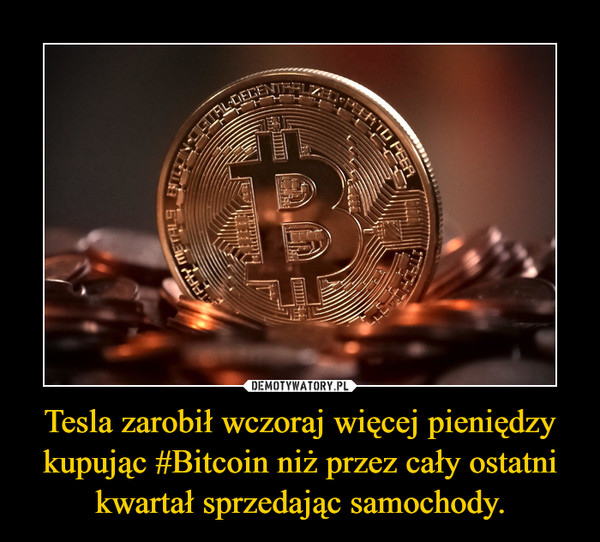 Tesla zarobił wczoraj więcej pieniędzy kupując #Bitcoin niż przez cały ostatni kwartał sprzedając samochody. –