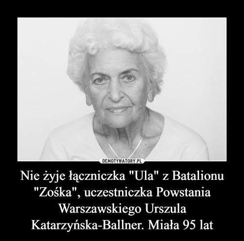 """Nie żyje łączniczka """"Ula"""" z Batalionu """"Zośka"""", uczestniczka Powstania Warszawskiego Urszula Katarzyńska-Ballner. Miała 95 lat"""