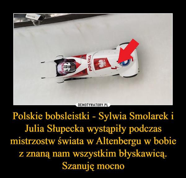 Polskie bobsleistki - Sylwia Smolarek i Julia Słupecka wystąpiły podczas mistrzostw świata w Altenbergu w bobie z znaną nam wszystkim błyskawicą. Szanuję mocno –
