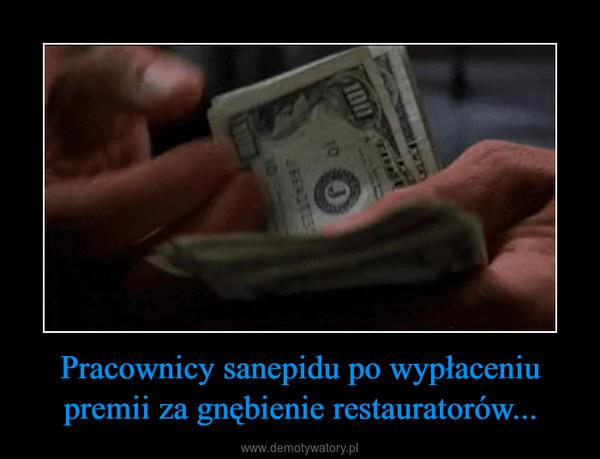 Pracownicy sanepidu po wypłaceniu premii za gnębienie restauratorów... –