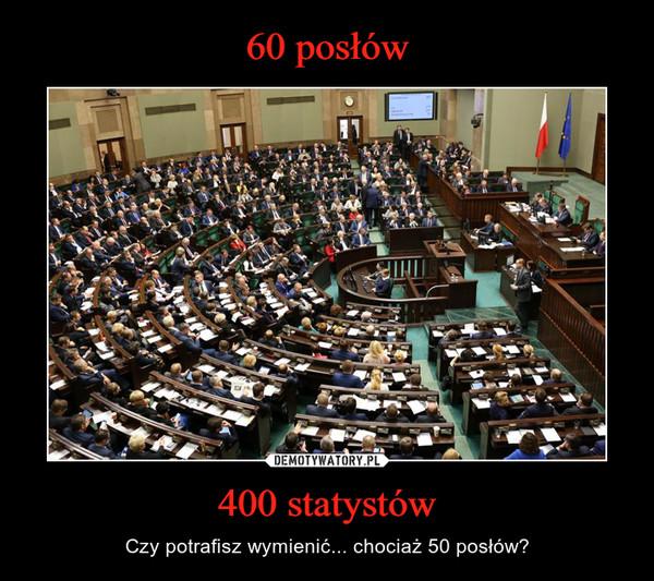 400 statystów – Czy potrafisz wymienić... chociaż 50 posłów?