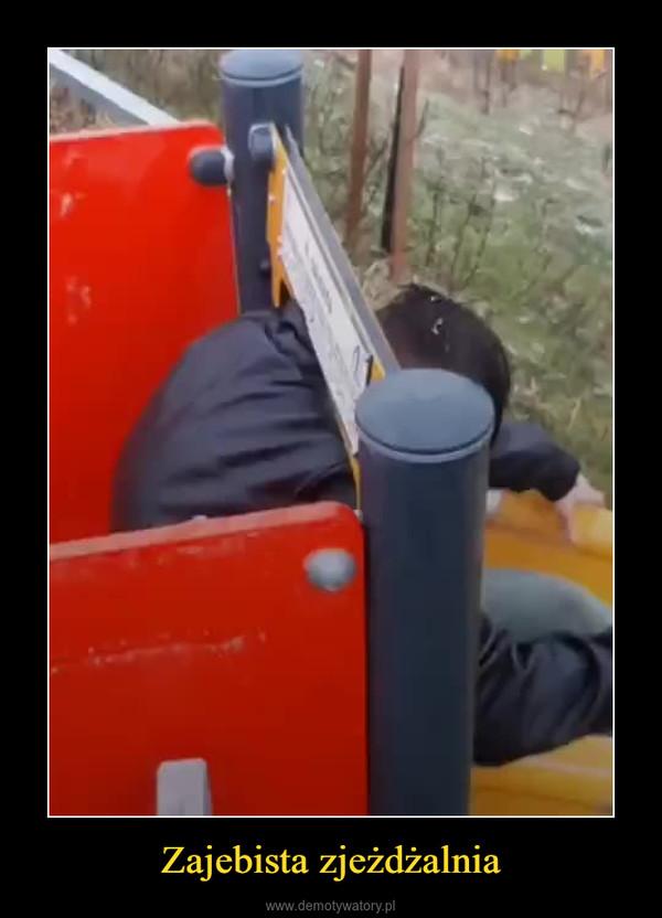 Zajebista zjeżdżalnia –