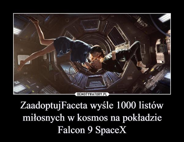 ZaadoptujFaceta wyśle 1000 listów miłosnych w kosmos na pokładzie Falcon 9 SpaceX –