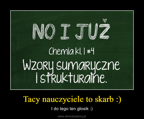 Tacy nauczyciele to skarb :) – I do tego ten głosik :)