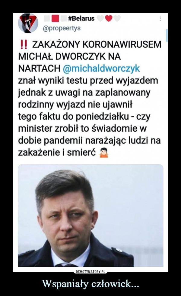 Wspaniały człowiek... –  #Belarus@propeertys! ZAKAŻONY KORONAWIRUSEMMICHAŁ DWORCZYK NANARTACH @michaldworczykznał wyniki testu przed wyjazdemjednak z uwagi na zaplanowanyrodzinny wyjazd nie ujawniłtego faktu do poniedziałku - czyminister zrobił to świadomie wdobie pandemii narażając ludzi nazakażenie i smierćDEMOTYWATORY.PLWspaniały człowiek...