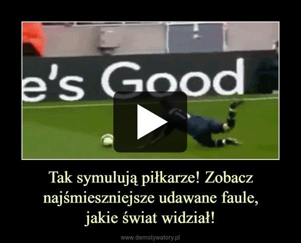 Tak symulują piłkarze! Zobacz najśmieszniejsze udawane faule,jakie świat widział! –