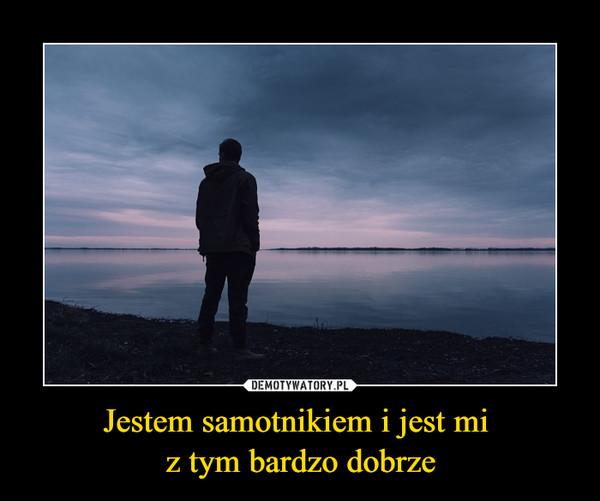 Jestem samotnikiem i jest mi z tym bardzo dobrze –