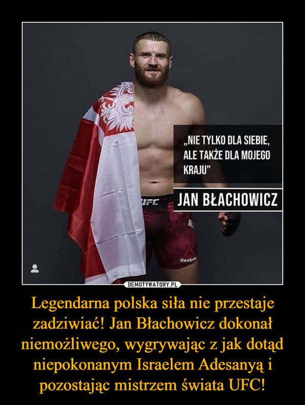 Legendarna polska siła nie przestaje zadziwiać! Jan Błachowicz dokonał niemożliwego, wygrywając z jak dotąd niepokonanym Israelem Adesanyą i pozostając mistrzem świata UFC! –
