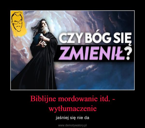 Biblijne mordowanie itd. - wytłumaczenie – jaśniej się nie da