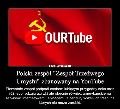 """Polski zespół """"Zespół Trzeźwego Umysłu"""" zbanowany na YouTube"""