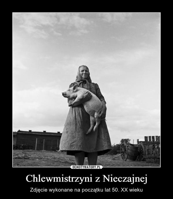 Chlewmistrzyni z Nieczajnej – Zdjęcie wykonane na początku lat 50. XX wieku