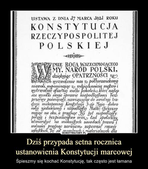 Dziś przypada setna rocznica ustanowienia Konstytucji marcowej