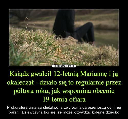 Ksiądz gwałcił 12-letnią Mariannę i ją okaleczał - działo się to regularnie przez półtora roku, jak wspomina obecnie 19-letnia ofiara
