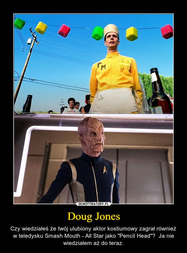 """Doug Jones – Czy wiedziałeś że twój ulubiony aktor kostiumowy zagrał również w teledysku Smash Mouth - All Star jako """"Pencil Head""""?  Ja nie wiedziałem aż do teraz."""