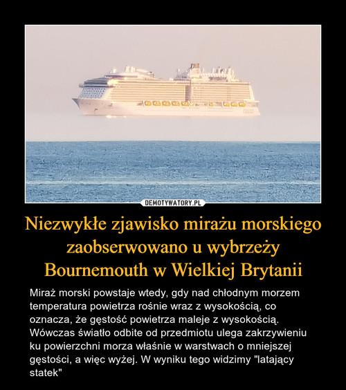 Niezwykłe zjawisko mirażu morskiego zaobserwowano u wybrzeży Bournemouth w Wielkiej Brytanii