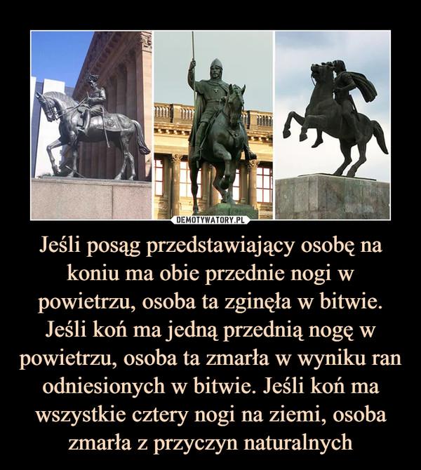 Jeśli posąg przedstawiający osobę na koniu ma obie przednie nogi w powietrzu, osoba ta zginęła w bitwie. Jeśli koń ma jedną przednią nogę w powietrzu, osoba ta zmarła w wyniku ran odniesionych w bitwie. Jeśli koń ma wszystkie cztery nogi na ziemi, osoba zmarła z przyczyn naturalnych –