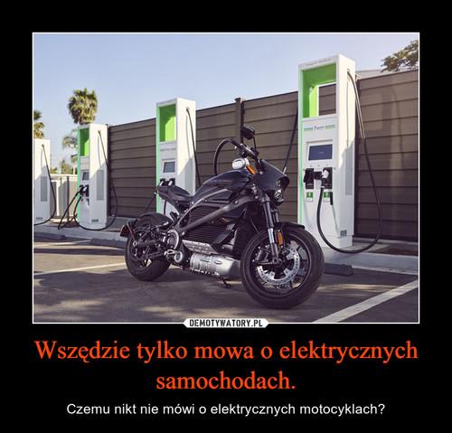 Wszędzie tylko mowa o elektrycznych samochodach.