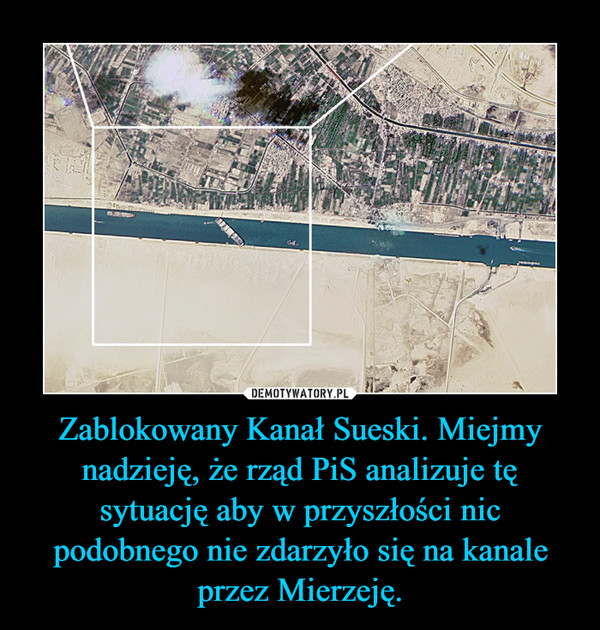 Zablokowany Kanał Sueski. Miejmy nadzieję, że rząd PiS analizuje tę sytuację aby w przyszłości nic podobnego nie zdarzyło się na kanale przez Mierzeję. –